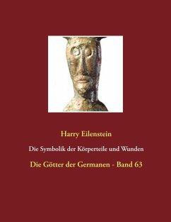 Die Symbolik der Körperteile und Wunden (eBook, ePUB) - Eilenstein, Harry