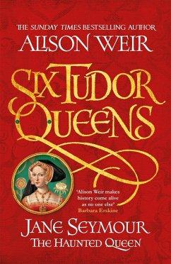 Six Tudor Queens: Jane Seymour, The Haunted Queen (eBook, ePUB) - Weir, Alison