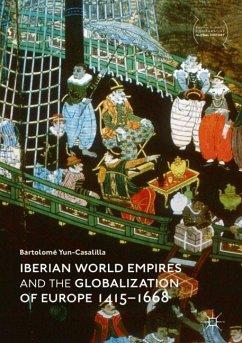 Iberian World Empires and the Globalization of Europe 1415 -1668 - Yun-Casalilla, Bartolomé