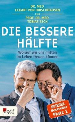 Die bessere Hälfte (eBook, ePUB) - Hirschhausen, Eckart von; Esch, Tobias
