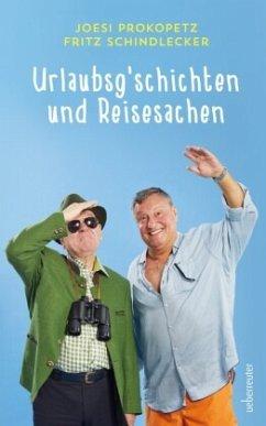 Urlaubsgeschichten und Reisesachen - Prokopetz, Joesi; Schindlecker, Fritz