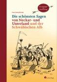 Die schönsten Sagen von Neckar- und Unterland und der Schwäbischen Alb