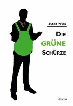 Die grüne Schürze - Wyss, Susan