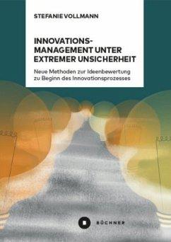 Innovationsmanagement unter extremer Unsicherheit - Vollmann, Stefanie