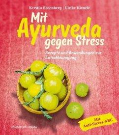 Mit Ayurveda gegen Stress - Rosenberg, Kerstin; Kienzle, Ulrike