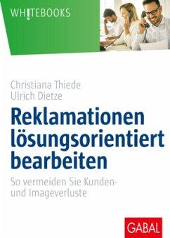 Reklamationen lösungsorientiert bearbeiten - Thiede, Christiana; Dietze, Ulrich