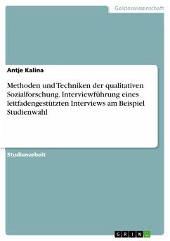 Methoden und Techniken der qualitativen Sozialforschung. Interviewführung eines leitfadengestützten Interviews am Beispiel Studienwahl