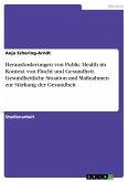 Herausforderungen von Public Health im Kontext von Flucht und Gesundheit. Gesundheitliche Situation und Maßnahmen zur Stärkung der Gesundheit