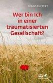 Wer bin ich in einer traumatisierten Gesellschaft? (eBook, ePUB)