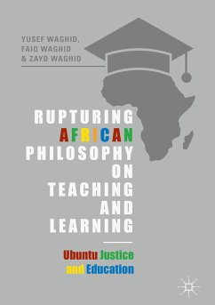 Rupturing African Philosophy on Teaching and Learning (eBook, PDF) - Waghid, Yusef; Waghid, Faiq; Waghid, Zayd