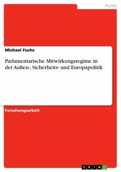 Parlamentarische Mitwirkungsregime in der Außen-, Sicherheits- und Europapolitik (eBook, PDF)