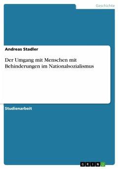 Der Umgang mit Menschen mit Behinderungen im Nationalsozialismus (eBook, PDF) - Stadler, Andreas