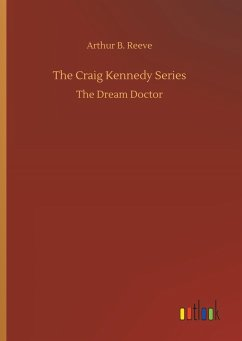 The Craig Kennedy Series - Reeve, Arthur B.