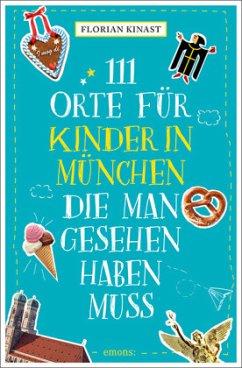 111 Orte für Kinder in München, die man gesehen haben muss - Kinast, Florian