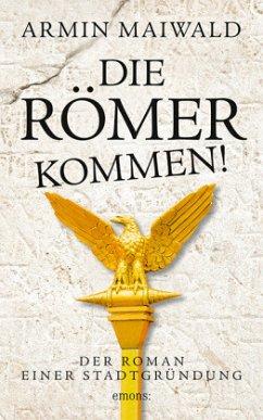 Die Römer kommen! - Maiwald, Armin