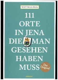 111 Orte in Jena, die man gesehen haben muss - Pick, Matthias