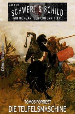 Schwert und Schild - Sir Morgan, der Löwenritter Band 30: Die Teufelsmaschine (eBook, ePUB) - Forrest, Tomos