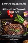 Low-Carb Grillen Grillbuch für den Thermomix TM5 & TM31 Grillrezepte Grillsoßen Salat Dips Grillbutter Marinaden & Desserts Rezepte fast ohne Kohlenhydrate Abnehmen - Diät - Kohlenhydratarm kochen (eBook, ePUB)