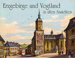 Erzgebirge und Vogtland in alten Ansichten