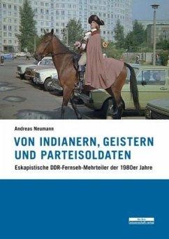 Von Indianern, Geistern und Parteisoldaten - Neumann, Andreas