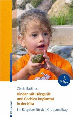 Kinder mit Hörgerät und Cochlea Implantat in der Kita - Batliner, Gisela