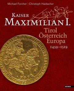 Kaiser Maximilian I. - Forcher, Michael; Haidacher, Christoph