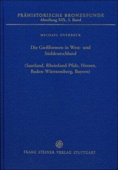 Die Gießformen in West- und Süddeutschland (Saarland, Rheinland-Pfalz, Hessen, Baden-Württemberg, Bayern) - Overbeck, Michael