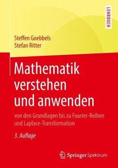 Mathematik verstehen und anwenden - von den Grundlagen bis zu Fourier-Reihen und Laplace-Transformation - Goebbels, Steffen;Ritter, Stefan
