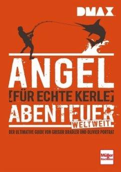 DMAX Angel-Abenteuer weltweit für echte Kerle - Bradler, Gregor; Portrat, Olivier
