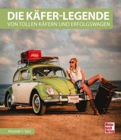 Die Käfer-Legende - Storz, Alexander F.