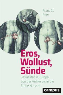 Eros, Wollust, Sünde - Eder, Franz X.