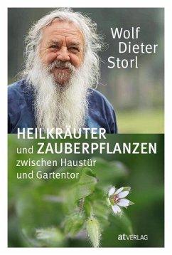 Heilkräuter und Zauberpflanzen zwischen Haustür und Gartentor - Storl, Wolf-Dieter