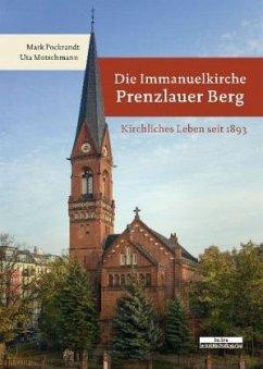 Die Immanuelkirche Prenzlauer Berg - Pockrandt, Mark; Motschmann, Uta
