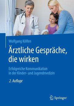 Ärztliche Gespräche, die wirken - Kölfen, Wolfgang