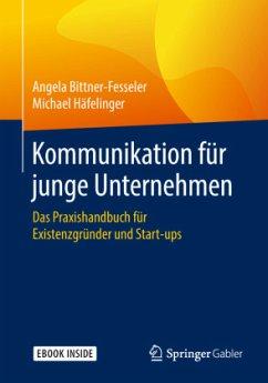 Kommunikation für junge Unternehmen - Bittner-Fesseler, Angela; Häfelinger, Michael