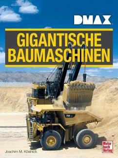 DMAX Gigantische Baumaschinen - Köstnick, Joachim M.
