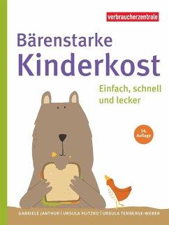 Bärenstarke Kinderkost - Janthur, Gabriele; Plitzko, Ursula; Teneberge-Weber, Ursula
