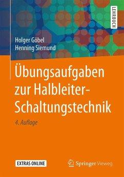 Übungsaufgaben zur Halbleiter-Schaltungstechnik - Göbel, Holger;Siemund, Henning