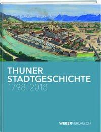 Thuner Stadtgeschichte 1798-2018
