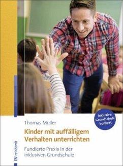 Kinder mit auffälligem Verhalten unterrichten - Müller, Thomas