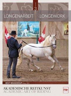 Longenarbeit in der Akademischen Reitkunst (Band 3) - Branderup (Hrsg.), Bent