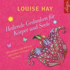 Heilende Gedanken für Körper und Seele, 1 Audio-CD - Hay, Louise L.