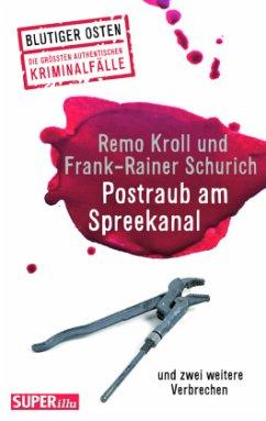 Postraub am Spreekanal - Kroll, Remo; Schurich, Frank-Rainer