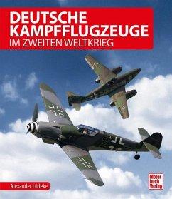 Deutsche Kampfflugzeuge im Zweiten Weltkrieg - Lüdeke, Alexander