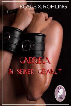 Gabriela - In seiner Gewalt (BDSM, MaleDom) (eB...