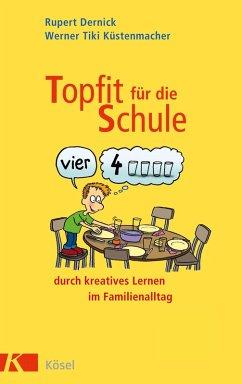 Topfit für die Schule durch kreatives Lernen im Familienalltag (eBook, ePUB) - Dernick, Rupert; Küstenmacher, Werner Tiki