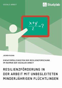 Resilienzförderung in der Arbeit mit unbegleiteten minderjährigen Flüchtlingen (eBook, ePUB)