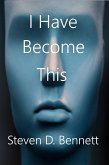 I Have Become This (eBook, ePUB)
