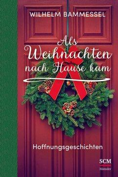 Als Weihnachten nach Hause kam - Bammessel, Wilhelm