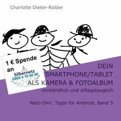 Dein Smartphone/Tablet als Kamera und Fotoalbum - verständlich und alltagstauglich - Dieter-Ridder, Charlotte
